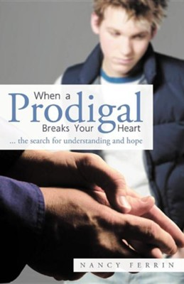 When a Prodigal Breaks Your Heart: ... the Search for Understanding and Hope  -     By: Nancy Ferrin