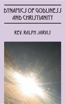 Dynamics of Godliness and Christianity  -     By: Ralph Jarvis