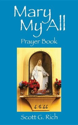 Mary My All: Prayer Book  -     By: Scott G. Rich
