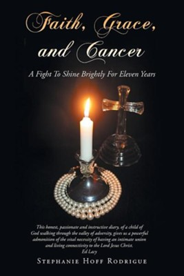 Faith, Grace, and Cancer: A Fight to Shine Brightly for Eleven Years  -     By: Stephanie Hoff Rodrigue