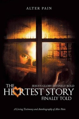 The Heartest Story Finally Told: Jesus's Glory Divinely Bold  -     By: Alter Pain