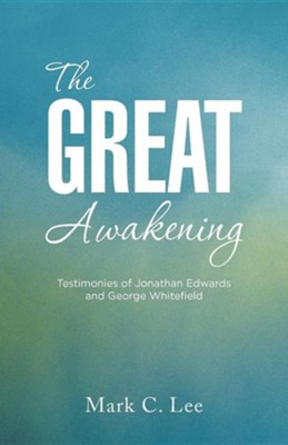 The Great Awakening: Testimonies of Jonathan Edwards and George Whitefield  -     By: Mark C. Lee