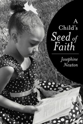 A Child's Seed of Faith  -     By: Josephine Newton
