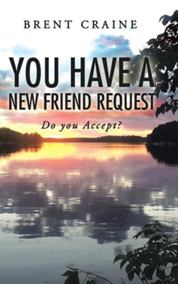 You Have a New Friend Request: Do You Accept?  -     By: Brent Craine