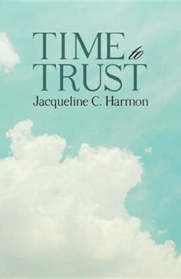 Time to Trust  -     By: Jacqueline C. Harmon