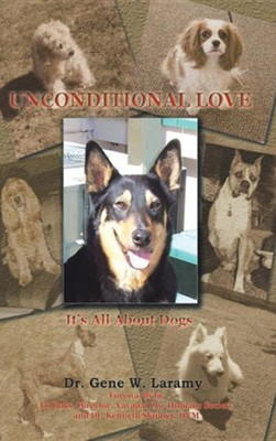 Unconditional Love: It's All about Dogs  -     By: Gene W. Laramy