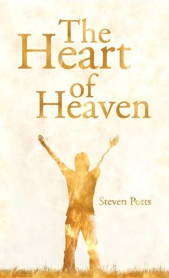 The Heart of Heaven  -     By: Steven Potts
