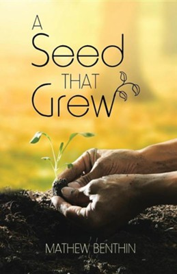 A Seed That Grew  -     By: Mathew Benthin