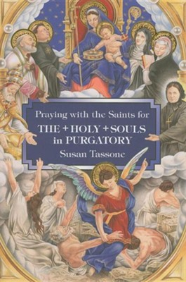 Praying with the Saints for the Holy Souls in Purgatory  -     By: Susan Tassone