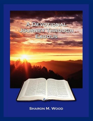 A Devotional Journey Through Exodus  -     By: Sharon M. Wood