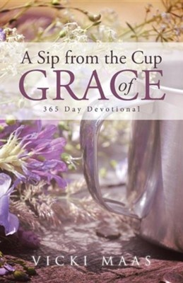 A Sip from the Cup of Grace: 365 Day Devotional  -     By: Vicki Maas
