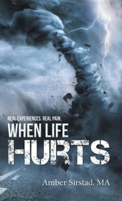 When Life Hurts: Real Experiences. Real Pain.  -     By: Amber Sirstad