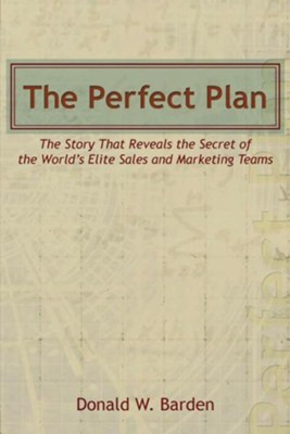 The Perfect Plan: The Story That Reveals the Secret of the World's Elite Sales and Marketing Teams  -     By: Donald W. Barden