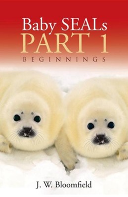 Baby Seals: Beginnings  -     By: J.W. Bloomfield