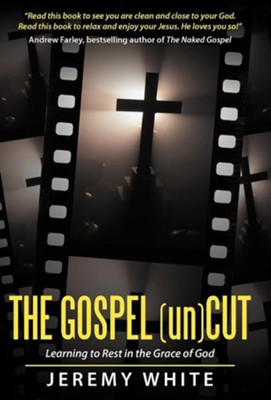 The Gospel Uncut: Learning to Rest in the Grace of God.  -     By: Jeremy White