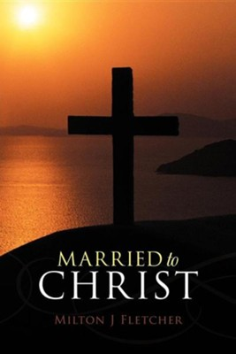 Married to Christ  -     By: Milton J. Fletcher