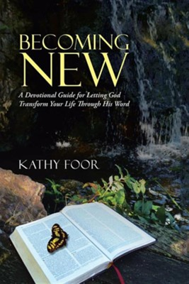 Becoming New: A Devotional Guide for Letting God Transform Your Life Through His Word  -     By: Kathy Foor