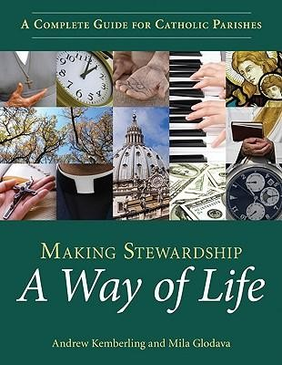 Making Stewardship a Way of Life: A Complete Guide for Catholic Parishes  -     By: Andrew Kemberling, Mila Glodava