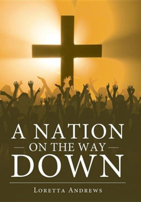 A Nation on the Way Down  -     By: Loretta Andrews