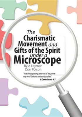 The Charismatic Movement and Gifts of the Spirit Under a Microscope  -     By: Don Polson