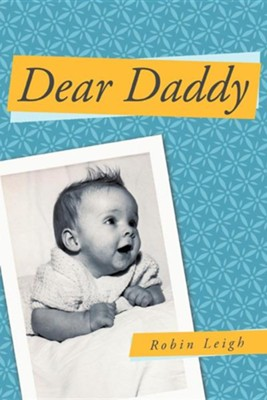 Dear Daddy  -     By: Robin Leigh