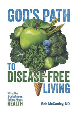 God's Path to Disease-Free Living: What the Scriptures Tell Us about Health  -     By: Bob McCauley