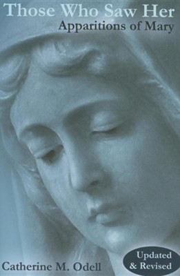 Those Who Saw Her, Revised and Updated: Apparitions of Mary  -     By: Catherine M. Odell