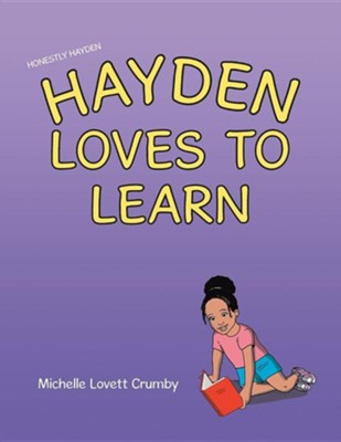 Honestly Hayden - Hayden Loves to Learn  -     By: Michelle Lovett Crumby