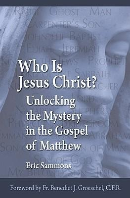 Who Is Jesus the Christ?: Unlocking the Mystery in the Gospel of Matthew  -     By: Eric Sammons