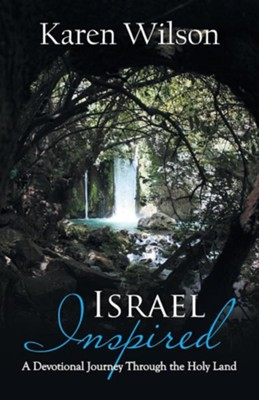 Israel Inspired: A Devotional Journey Through the Holy Land  -     By: Karen Wilson