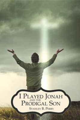 I Played Jonah and the Prodigal Son  -     By: Stanley B. Perry