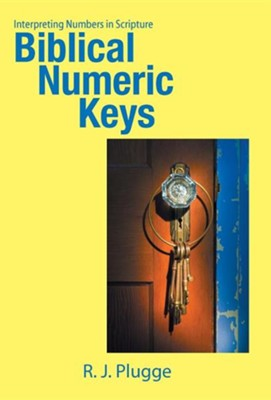 Biblical Numeric Keys: Interpreting Numbers in Scripture  -     By: R.J. Plugge