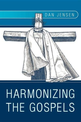 Harmonizing the Gospels  -     By: Dan Jensen