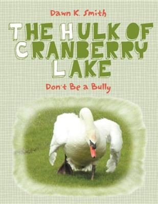The Hulk of Cranberry Lake: Don't Be a Bully  -     By: Dawn K. Smith