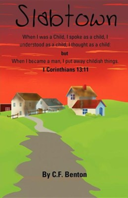 Slabtown: I Corinthians 13:11 When I Was a Child  -     By: C.F. Benton