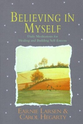 Believing in Myself: Self Esteem Daily Meditations  -     By: Earnie Larsen, Carol Larsen Hegarty