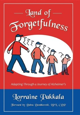 Land of Forgetfulness: Adapting Through a Journey of Alzheimer's  -     By: Lorraine Pakkala