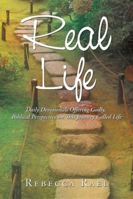 Real Life: Daily Devotionals Offering Godly, Biblical Perspective on This Journey Called Life  -     By: Rebecca Rael