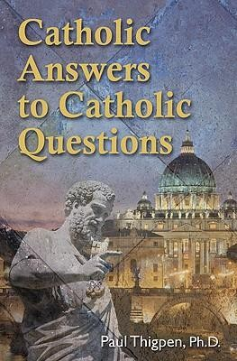 Catholic Answers to Catholic Questions  -     By: Paul Thigpen, Ray Ryland, Francis Hoffman