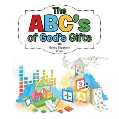 The ABC's of God's Gifts  -     By: Nancy Elizabeth Pharr