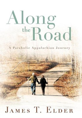 Along the Road: A Parabolic Appalachian Journey  -     By: James T. Elder
