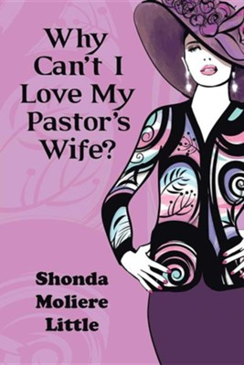 Why Can't I Love My Pastor's Wife?  -     By: Shonda Moliere Little