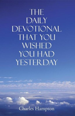 The Daily Devotional That You Wished You Had Yesterday  -     By: Charles Hampton