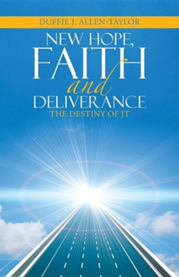 New Hope, Faith and Deliverance: The Destiny of JT  -     By: Duffie J. Allen-Taylor