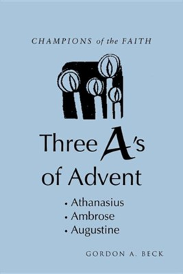 Champions of the Faith: Three A's of Advent  -     By: Gordon A. Beck