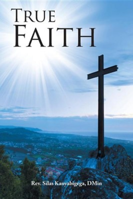 True Faith  -     By: Silas Kanyabigega