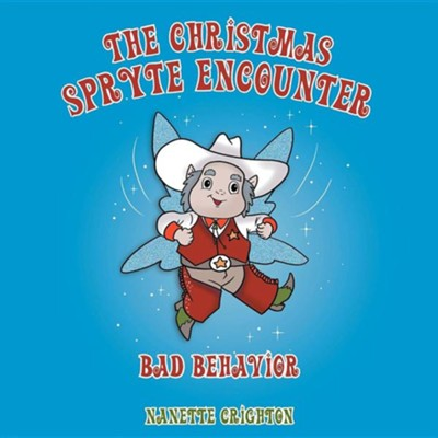 The Christmas Spryte Encounter: Bad Behavior  -     By: Nanette Crighton