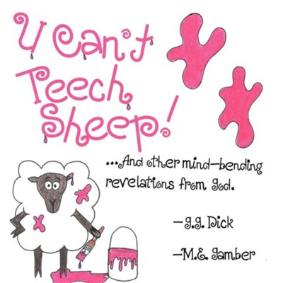 U Can't Teech Sheep!: And Other Mind-Bending Revelations from God  -     By: G.G. Dick