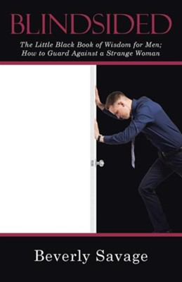 Blindsided: The Little Black Book of Wisdom for Men; How to Guard Against a Strange Woman  -     By: Beverly Savage