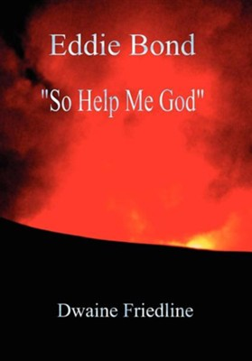 Eddie Bond So Help Me God  -     By: Dwaine Friedline
